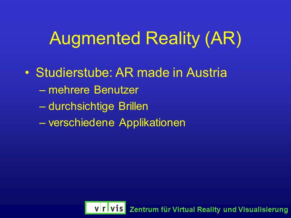 Zentrum für Virtual Reality und Visualisierung Augmented Reality (AR) Studierstube: AR made in Austria –mehrere Benutzer –durchsichtige Brillen –versc