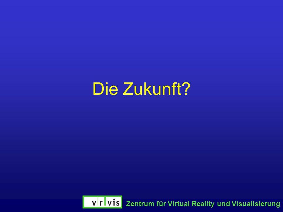 Zentrum für Virtual Reality und Visualisierung Die Zukunft?