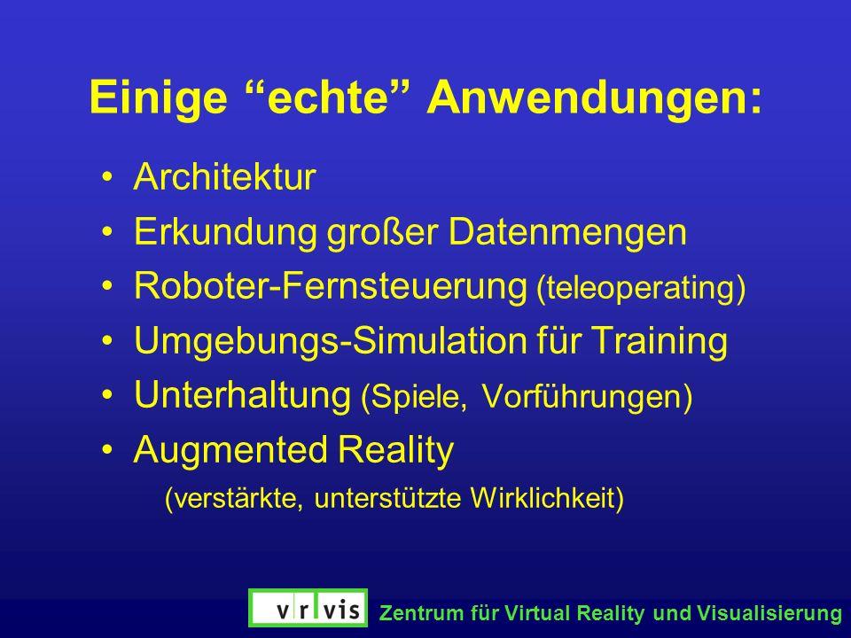 Zentrum für Virtual Reality und Visualisierung Einige echte Anwendungen: Architektur Erkundung großer Datenmengen Roboter-Fernsteuerung (teleoperating