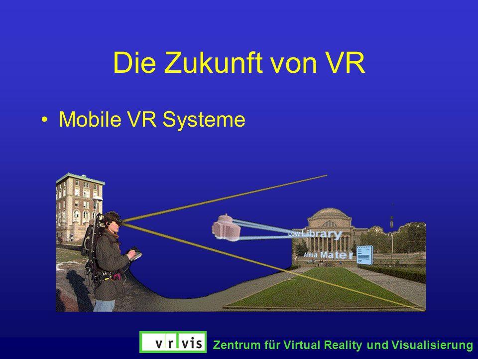 Zentrum für Virtual Reality und Visualisierung Die Zukunft von VR Mobile VR Systeme