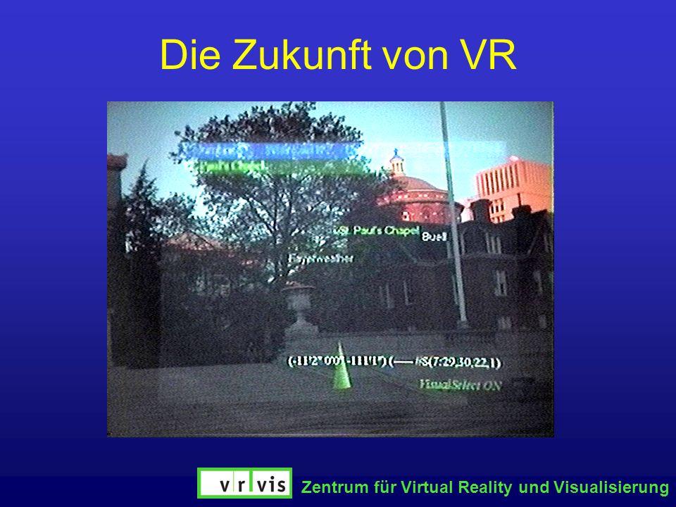 Zentrum für Virtual Reality und Visualisierung Die Zukunft von VR
