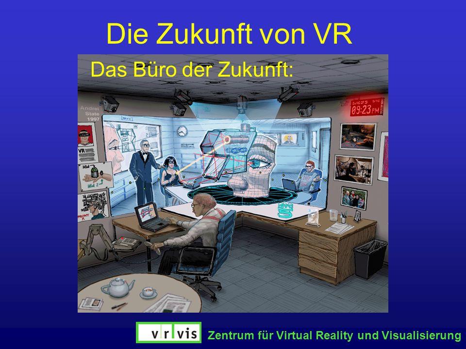 Zentrum für Virtual Reality und Visualisierung Die Zukunft von VR Das Büro der Zukunft: