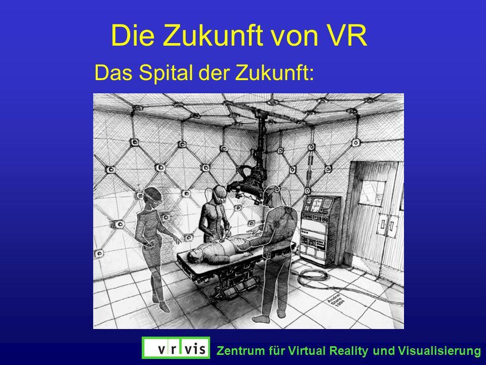 Zentrum für Virtual Reality und Visualisierung Die Zukunft von VR Das Spital der Zukunft: