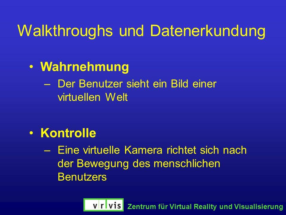Zentrum für Virtual Reality und Visualisierung Walkthroughs und Datenerkundung Wahrnehmung –Der Benutzer sieht ein Bild einer virtuellen Welt Kontroll
