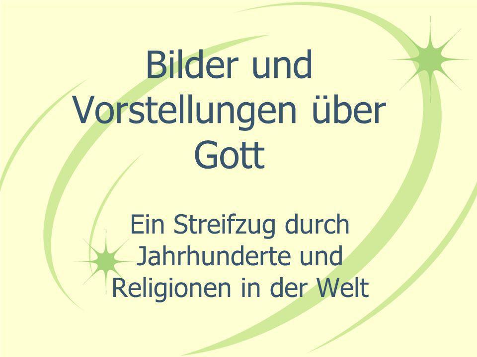 Bilder und Vorstellungen über Gott Ein Streifzug durch Jahrhunderte und Religionen in der Welt