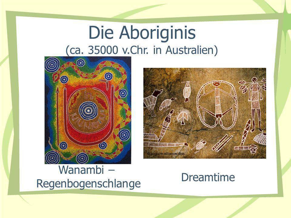 Wanambi – Regenbogenschlange Die Aboriginis (ca. 35000 v.Chr. in Australien) Dreamtime
