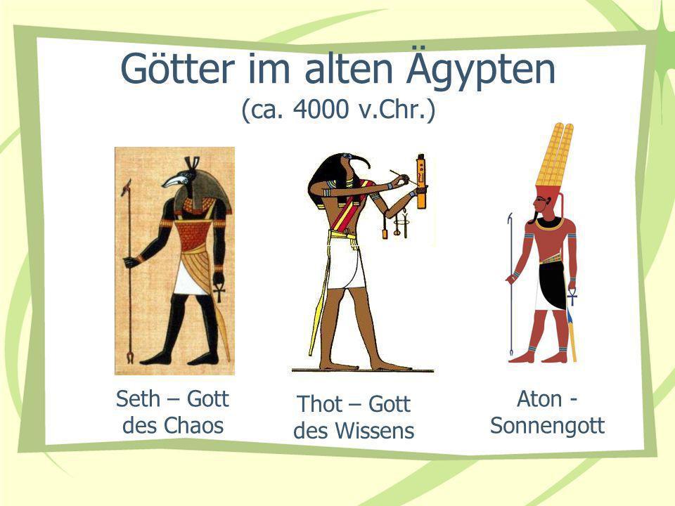 Götter im alten Ägypten (ca. 4000 v.Chr.) Seth – Gott des Chaos Thot – Gott des Wissens Aton - Sonnengott