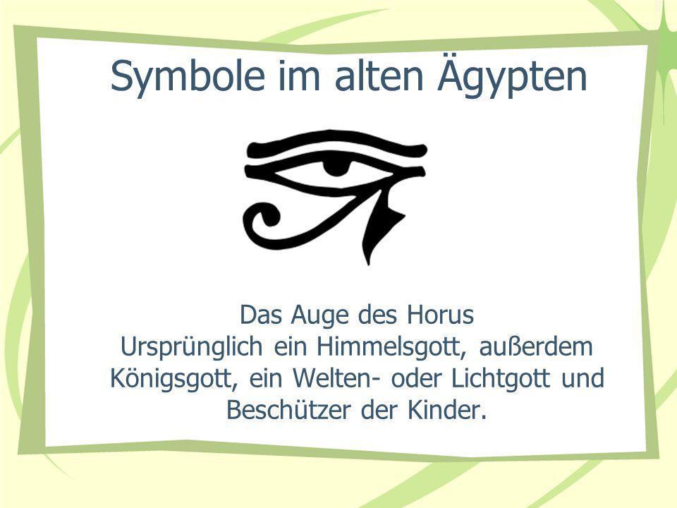 Das Auge des Horus Ursprünglich ein Himmelsgott, außerdem Königsgott, ein Welten- oder Lichtgott und Beschützer der Kinder. Symbole im alten Ägypten