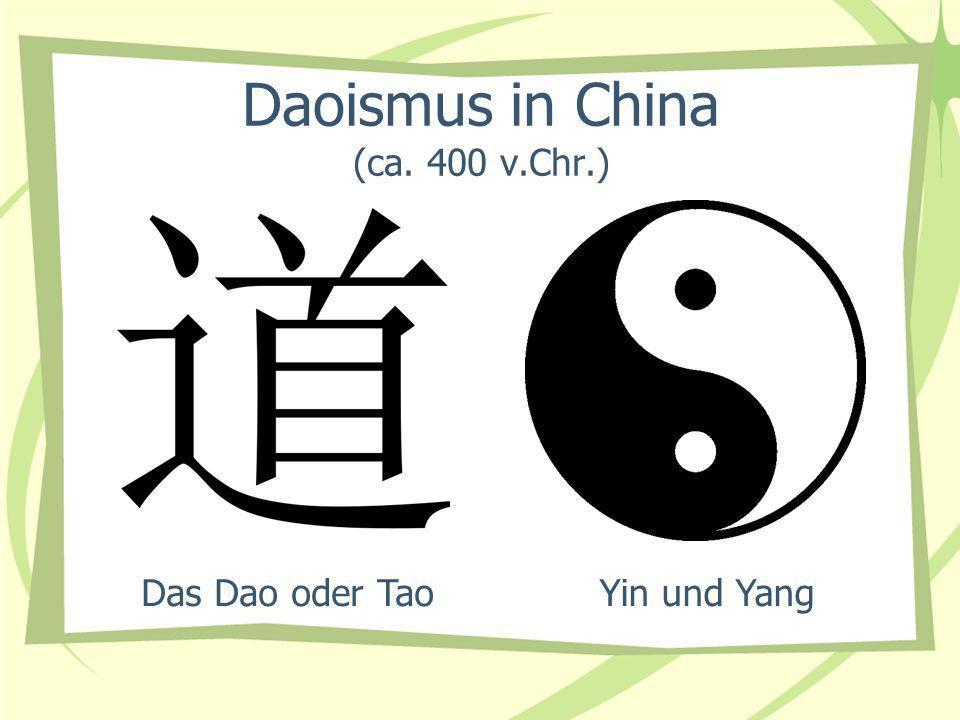 Daoismus in China (ca. 400 v.Chr.) Das Dao oder TaoYin und Yang
