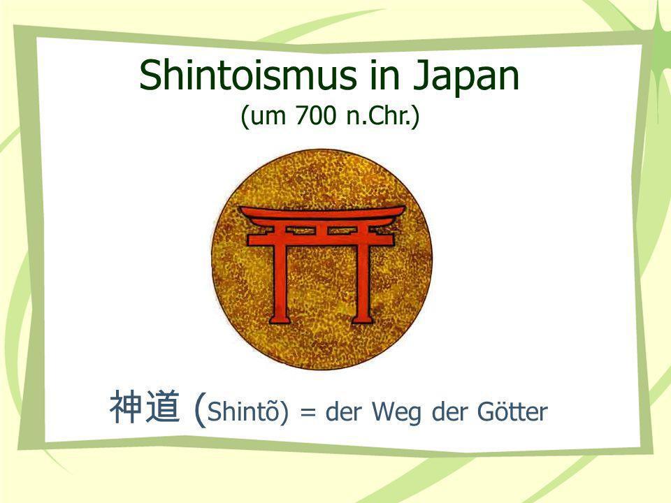 ( Shintõ) = der Weg der Götter Shintoismus in Japan (um 700 n.Chr.)