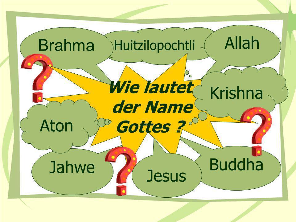 Huitzilopochtli Brahma Allah Jahwe Buddha Wie lautet der Name Gottes ? Jesus Krishna Aton