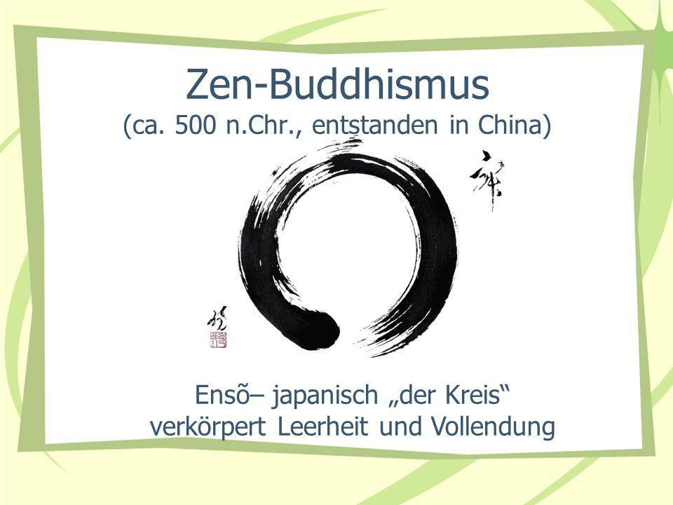 Zen-Buddhismus (ca. 500 n.Chr., entstanden in China) Ensõ– japanisch der Kreis verkörpert Leerheit und Vollendung