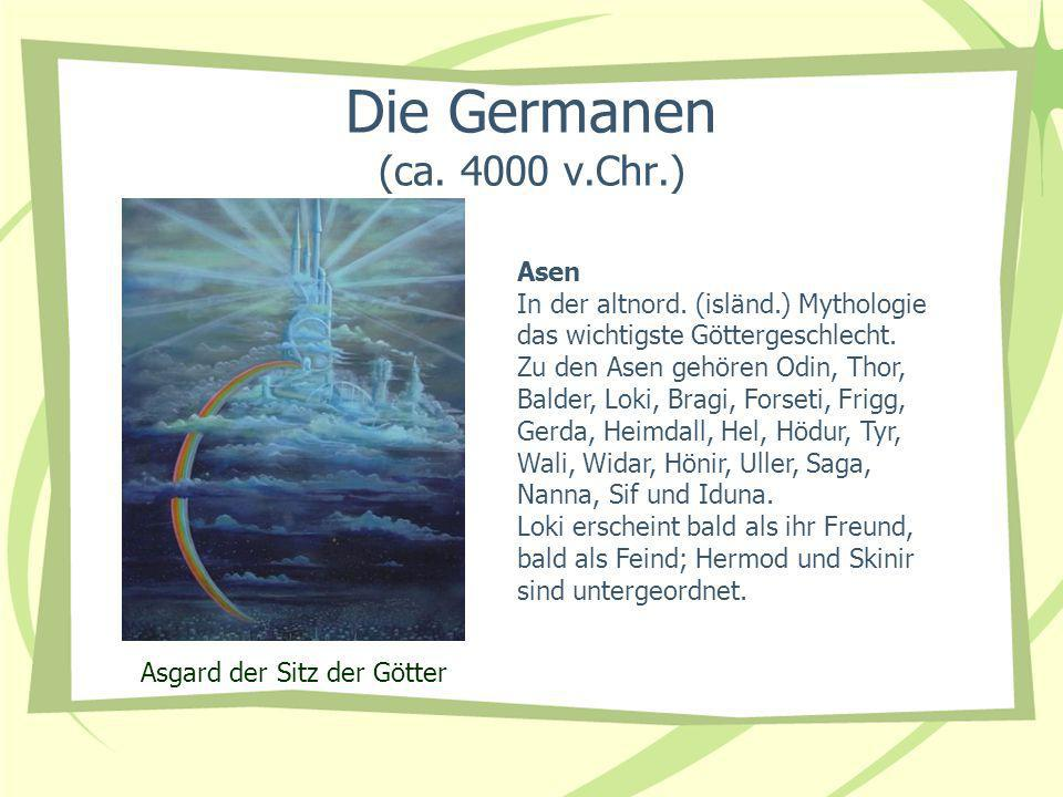Die Germanen (ca. 4000 v.Chr.) Asen In der altnord. (isländ.) Mythologie das wichtigste Göttergeschlecht. Zu den Asen gehören Odin, Thor, Balder, Loki