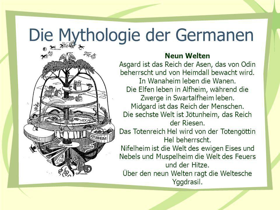 Die Mythologie der Germanen Neun Welten Asgard ist das Reich der Asen, das von Odin beherrscht und von Heimdall bewacht wird. In Wanaheim leben die Wa