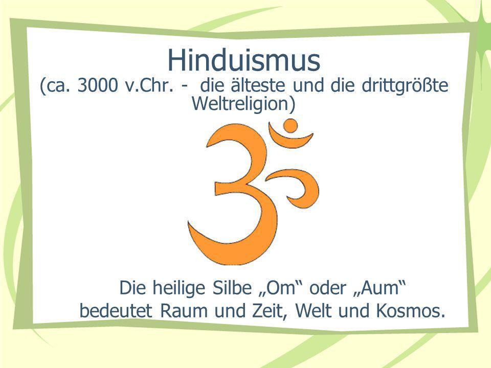 Hinduismus (ca. 3000 v.Chr. - die älteste und die drittgrößte Weltreligion) Die heilige Silbe Om oder Aum bedeutet Raum und Zeit, Welt und Kosmos.