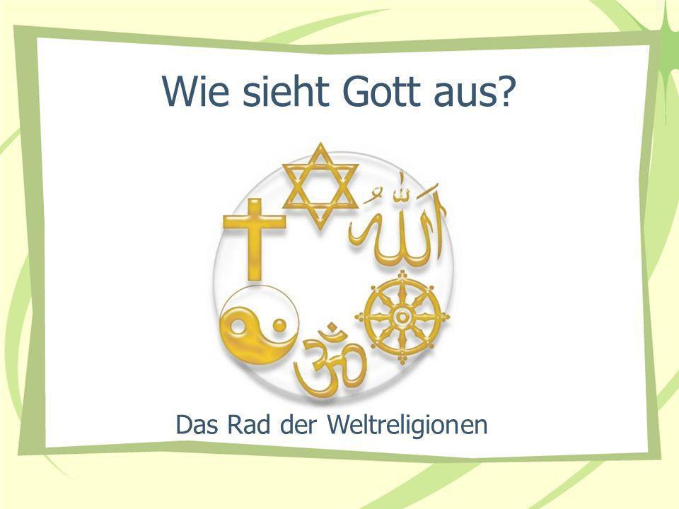 Wie sieht Gott aus? Das Rad der Weltreligionen