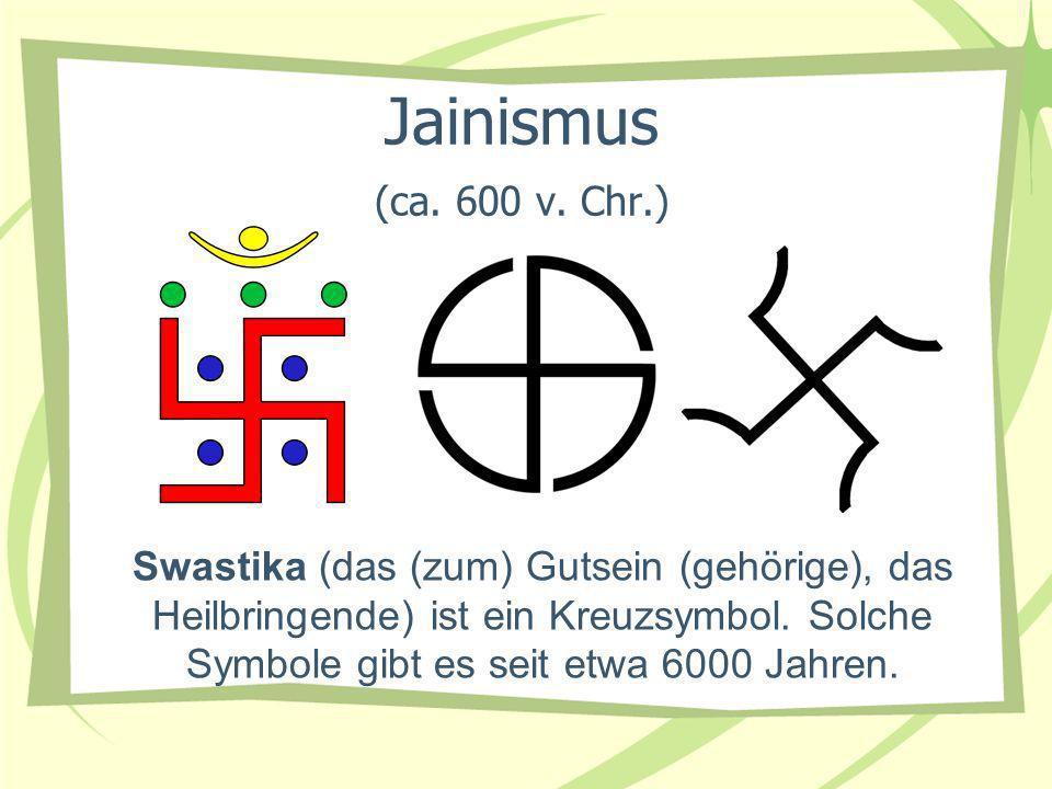 Jainismus (ca. 600 v. Chr.) Swastika (das (zum) Gutsein (gehörige), das Heilbringende) ist ein Kreuzsymbol. Solche Symbole gibt es seit etwa 6000 Jahr