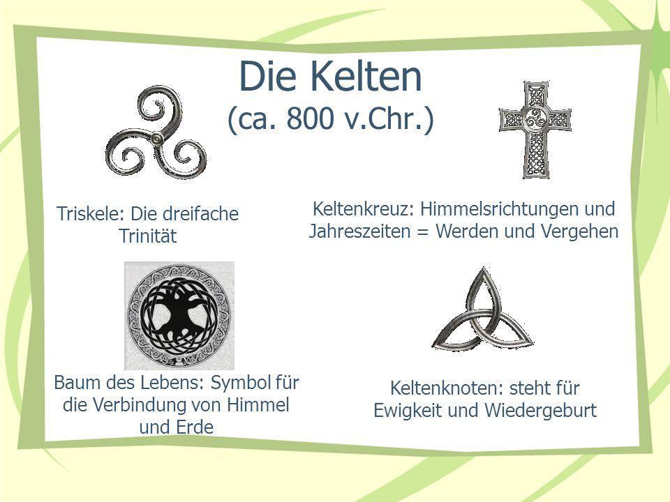 Die Kelten (ca. 800 v.Chr.) Triskele: Die dreifache Trinität Keltenknoten: steht für Ewigkeit und Wiedergeburt Keltenkreuz: Himmelsrichtungen und Jahr