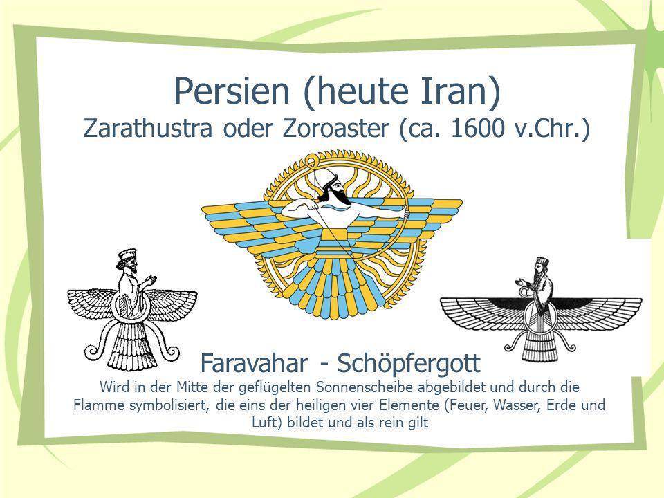 Persien (heute Iran) Zarathustra oder Zoroaster (ca. 1600 v.Chr.) Faravahar - Schöpfergott Wird in der Mitte der geflügelten Sonnenscheibe abgebildet