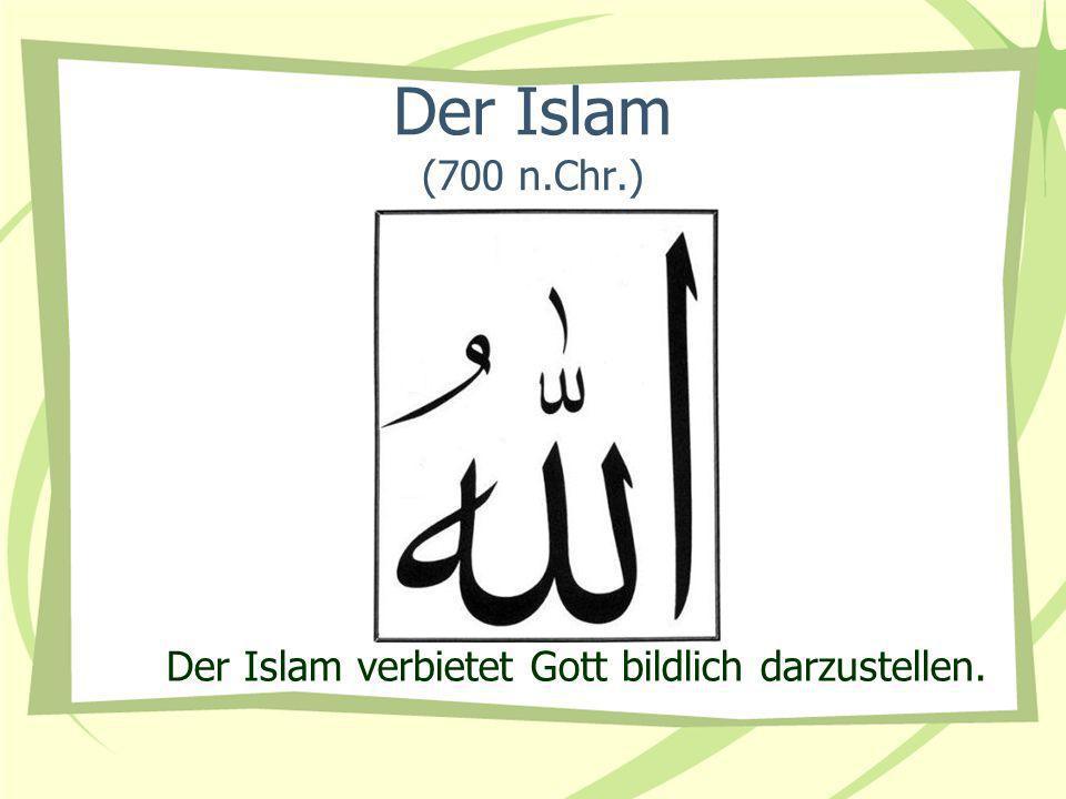 Der Islam (700 n.Chr.) Der Islam verbietet Gott bildlich darzustellen.