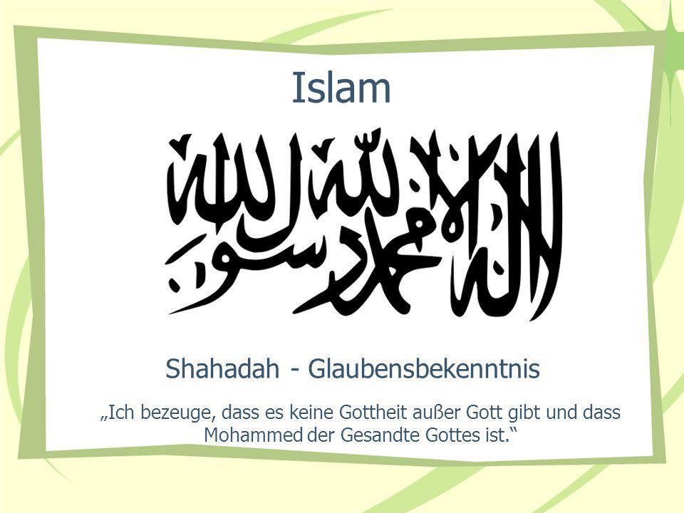 Shahadah - Glaubensbekenntnis Ich bezeuge, dass es keine Gottheit außer Gott gibt und dass Mohammed der Gesandte Gottes ist.