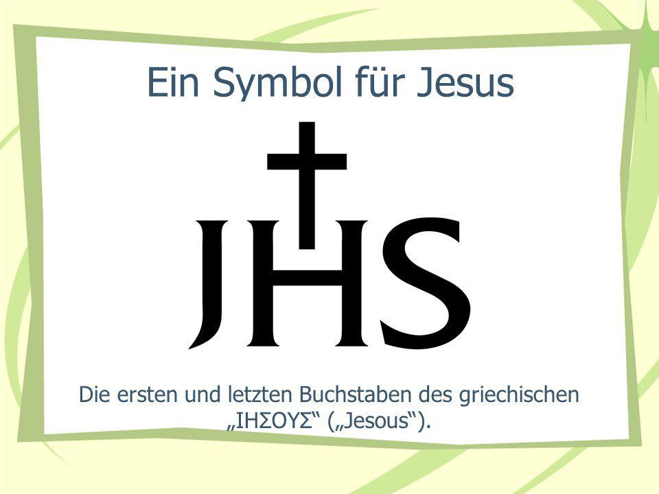 Ein Symbol für Jesus Die ersten und letzten Buchstaben des griechischen ΙΗΣΟΥΣ (Jesous).