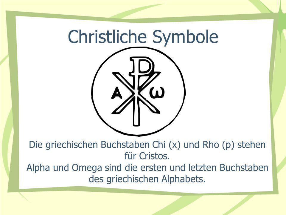 Die griechischen Buchstaben Chi (x) und Rho (p) stehen für Cristos. Alpha und Omega sind die ersten und letzten Buchstaben des griechischen Alphabets.