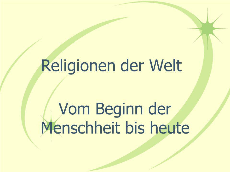 Religionen der Welt Vom Beginn der Menschheit bis heute