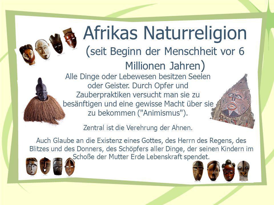 Afrikas Naturreligion ( seit Beginn der Menschheit vor 6 Millionen Jahren ) Auch Glaube an die Existenz eines Gottes, des Herrn des Regens, des Blitze