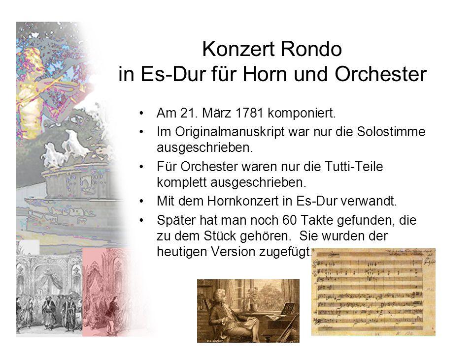 Konzert Rondo in Es-Dur für Horn und Orchester Am 21. März 1781 komponiert. Im Originalmanuskript war nur die Solostimme ausgeschrieben. Für Orchester