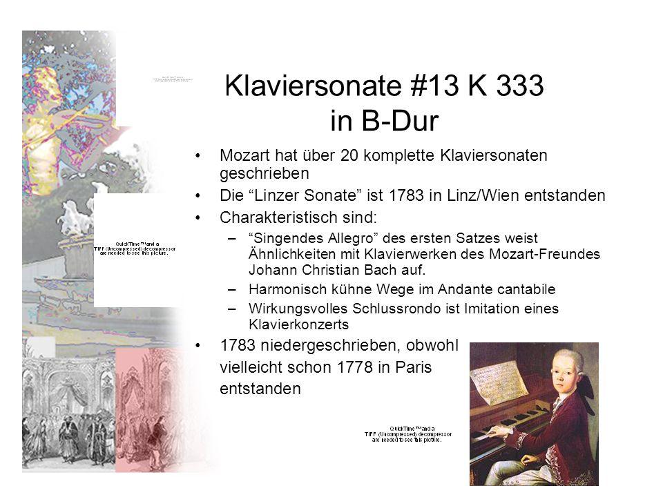 Klaviersonate #13 K 333 in B-Dur Mozart hat über 20 komplette Klaviersonaten geschrieben Die Linzer Sonate ist 1783 in Linz/Wien entstanden Charakteristisch sind: –Singendes Allegro des ersten Satzes weist Ähnlichkeiten mit Klavierwerken des Mozart-Freundes Johann Christian Bach auf.