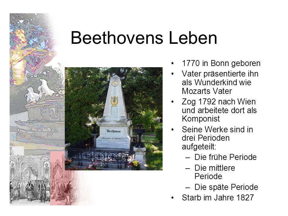 Beethovens Leben 1770 in Bonn geboren Vater präsentierte ihn als Wunderkind wie Mozarts Vater Zog 1792 nach Wien und arbeitete dort als Komponist Sein