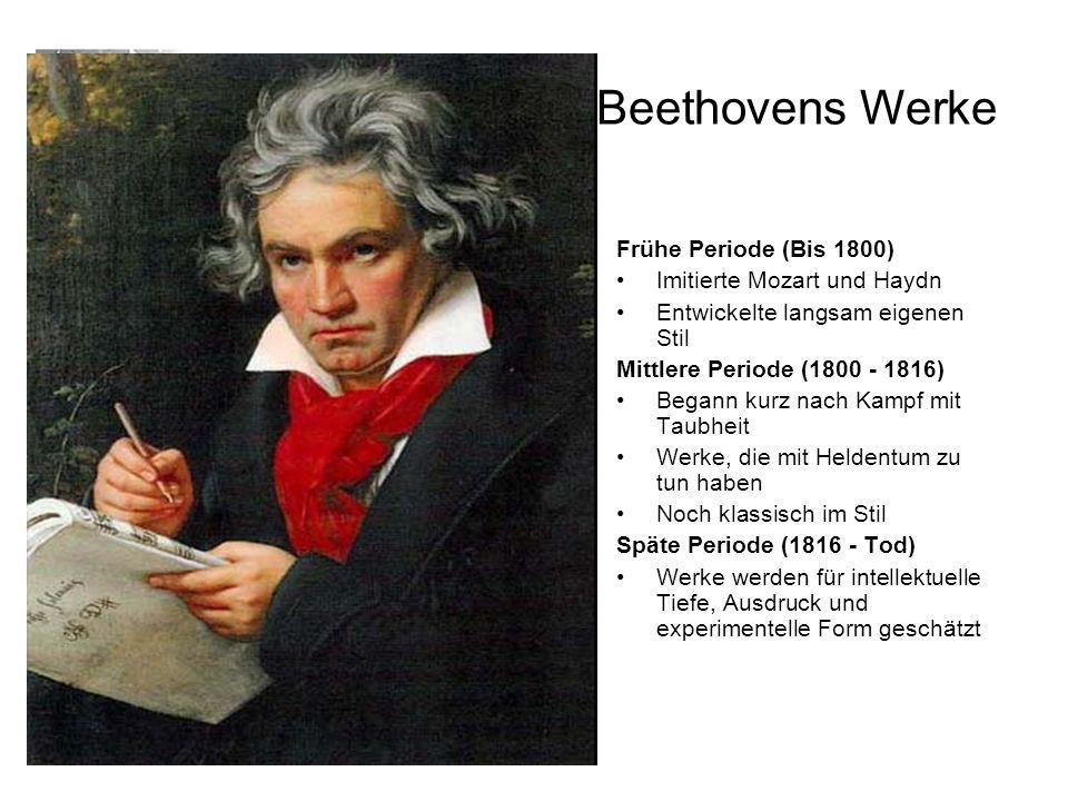 Beethovens Werke Frühe Periode (Bis 1800) Imitierte Mozart und Haydn Entwickelte langsam eigenen Stil Mittlere Periode (1800 - 1816) Begann kurz nach Kampf mit Taubheit Werke, die mit Heldentum zu tun haben Noch klassisch im Stil Späte Periode (1816 - Tod) Werke werden für intellektuelle Tiefe, Ausdruck und experimentelle Form geschätzt