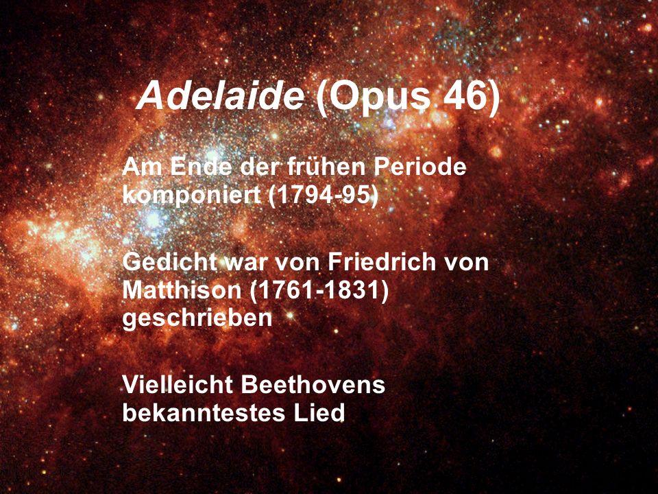Adelaide (Opus 46) Am Ende der frühen Periode komponiert (1794-95) Gedicht war von Friedrich von Matthison (1761-1831) geschrieben Vielleicht Beethove