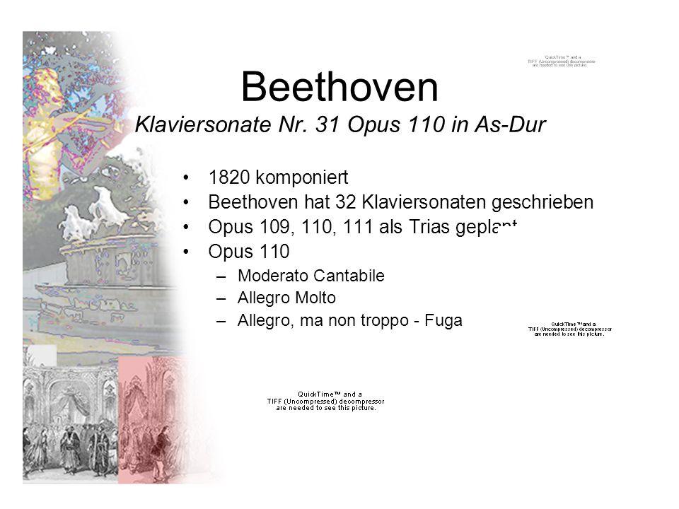 Beethoven Klaviersonate Nr. 31 Opus 110 in As-Dur 1820 komponiert Beethoven hat 32 Klaviersonaten geschrieben Opus 109, 110, 111 als Trias geplant Opu
