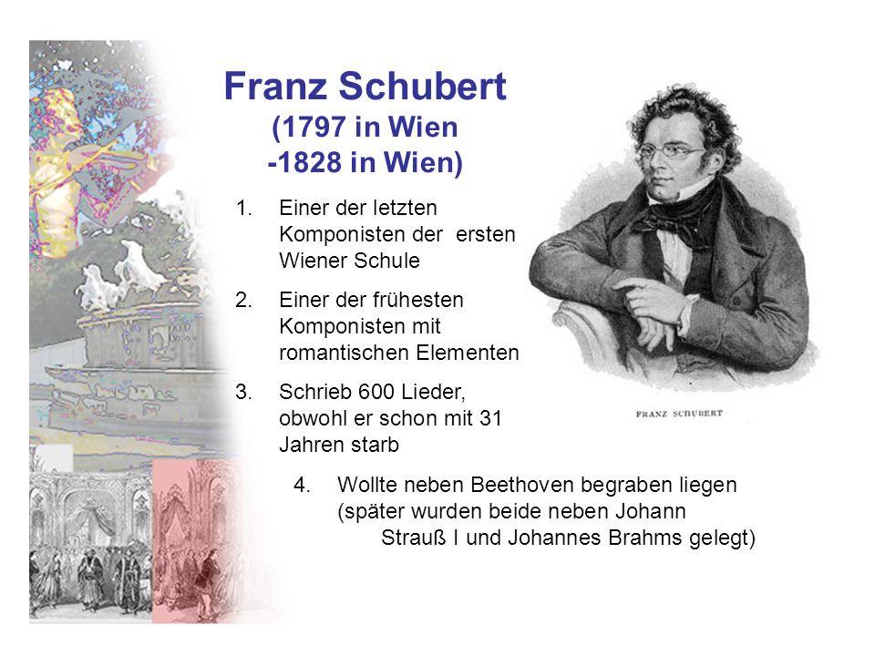 Franz Schubert (1797 in Wien -1828 in Wien) 1.Einer der letzten Komponisten der ersten Wiener Schule 2. Einer der frühesten Komponisten mit romantisch