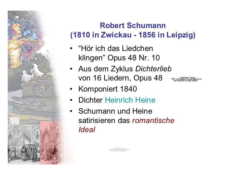 Robert Schumann (1810 in Zwickau - 1856 in Leipzig) Hör ich das Liedchen klingen Opus 48 Nr. 10 Aus dem Zyklus Dichterliebe von 16 Liedern, Opus 48 Ko