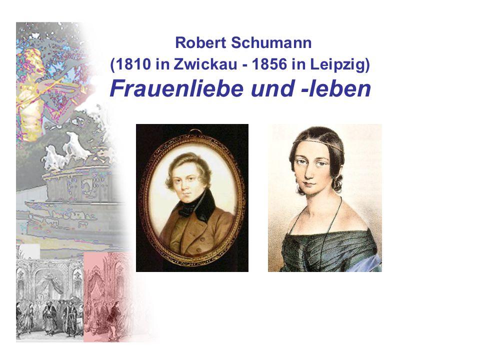 Robert Schumann (1810 in Zwickau - 1856 in Leipzig) Frauenliebe und -leben