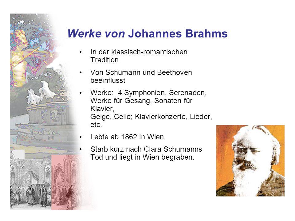 Werke von Johannes Brahms In der klassisch-romantischen Tradition Von Schumann und Beethoven beeinflusst Werke: 4 Symphonien, Serenaden, Werke für Gesang, Sonaten für Klavier, Geige, Cello; Klavierkonzerte, Lieder, etc.