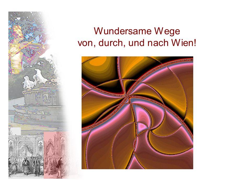 Wundersame Wege von, durch, und nach Wien!