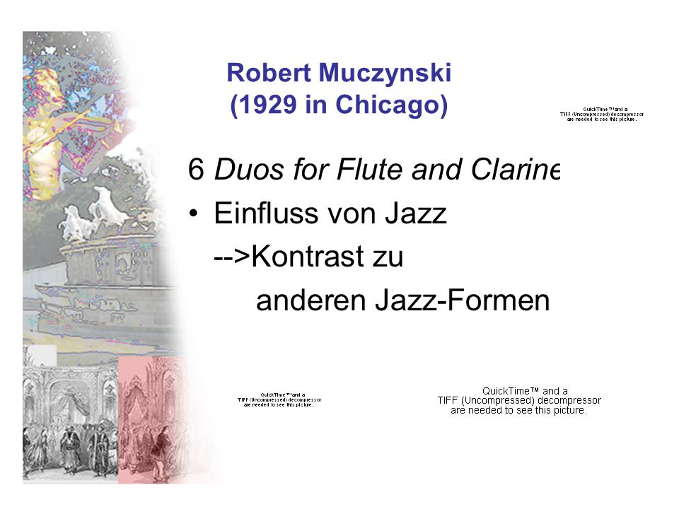 Robert Muczynski (1929 in Chicago) 6 Duos for Flute and Clarinet Einfluss von Jazz -->Kontrast zu anderen Jazz-Formen