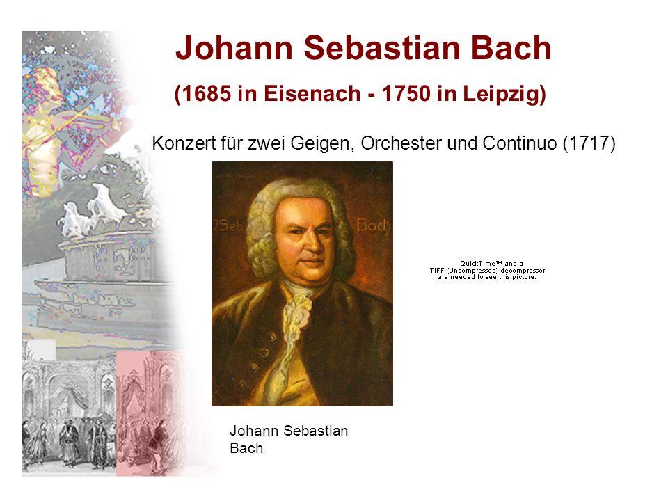 Johann Sebastian Bach (1685 in Eisenach - 1750 in Leipzig) Konzert für zwei Geigen, Orchester und Continuo (1717) Johann Sebastian Bach