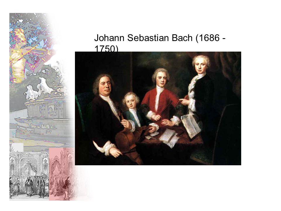 Johann Sebastian Bach (1686 - 1750)