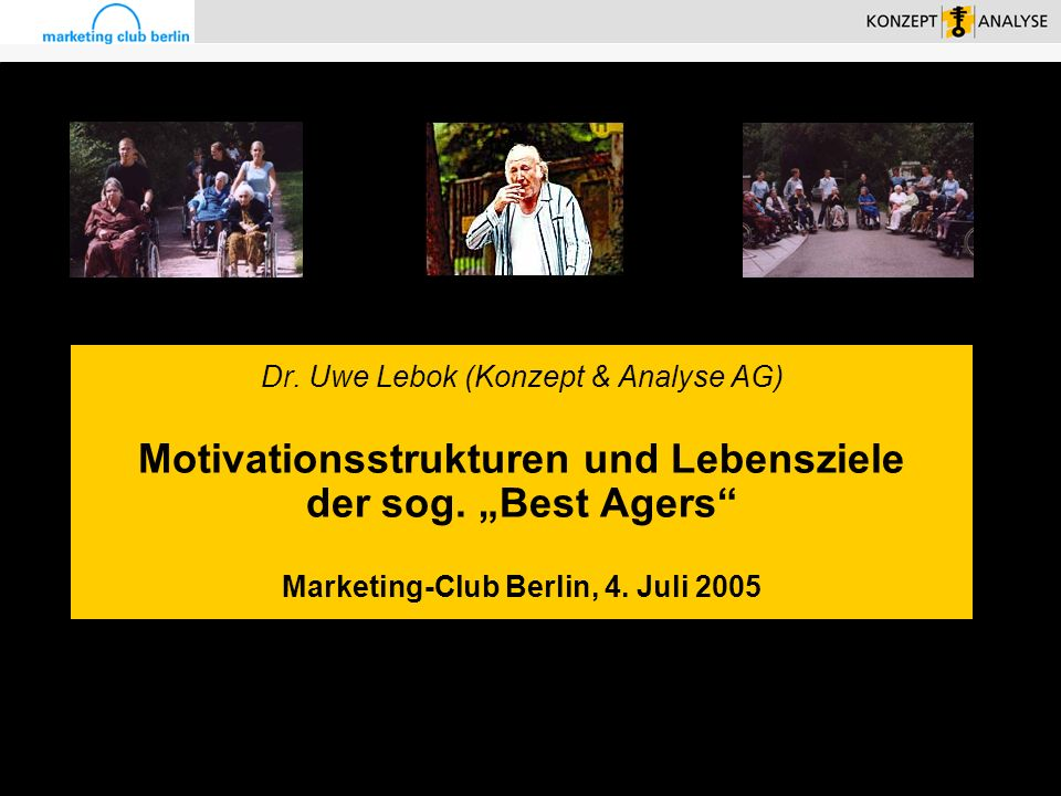 Vortrag Marketing Club Berlin / bo / 30/03/14/ Copyright by Konzept&Analyse1 Dr. Uwe Lebok (Konzept & Analyse AG) Motivationsstrukturen und Lebensziel