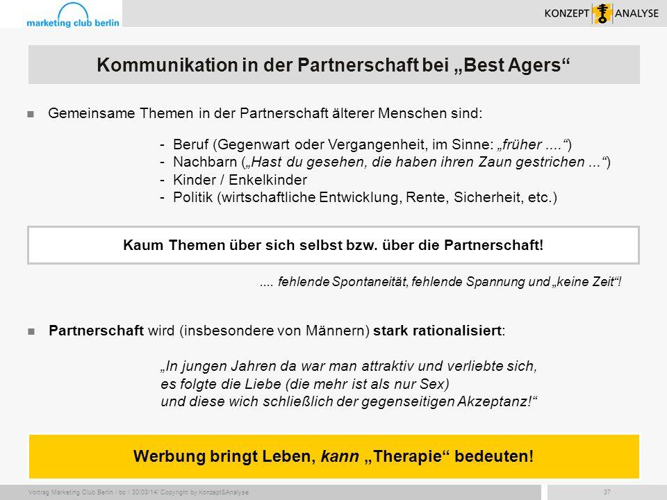 Vortrag Marketing Club Berlin / bo / 30/03/14/ Copyright by Konzept&Analyse37 Gemeinsame Themen in der Partnerschaft älterer Menschen sind: - Beruf (G