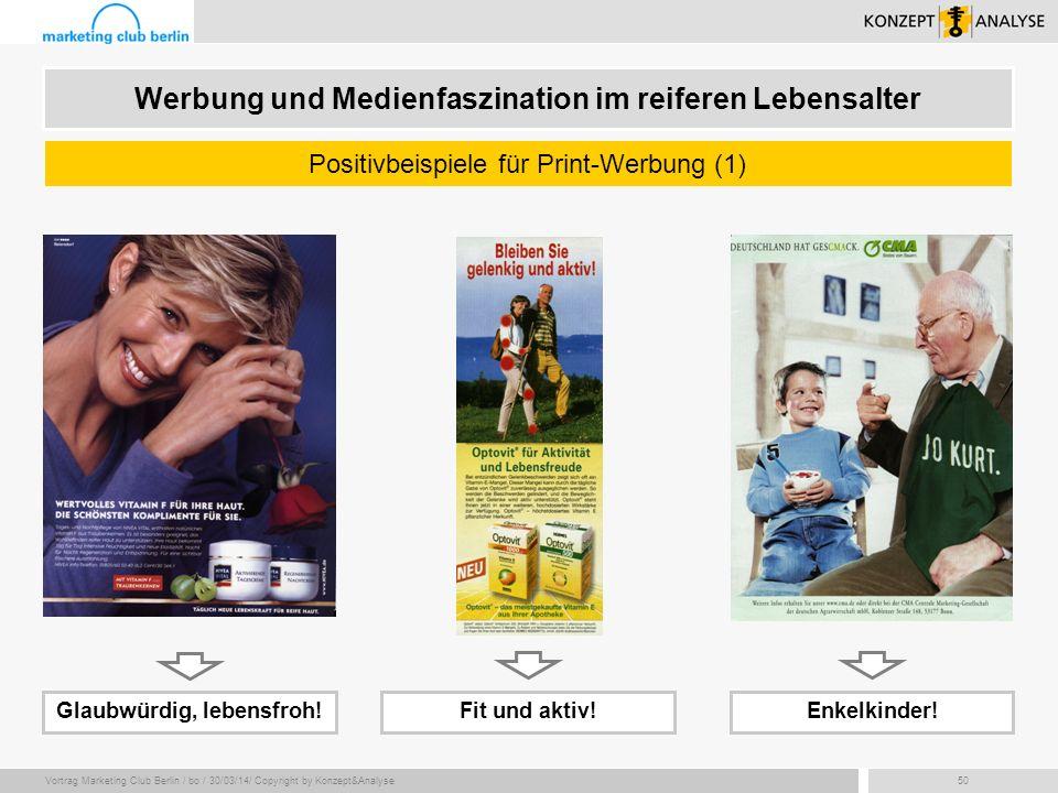 Vortrag Marketing Club Berlin / bo / 30/03/14/ Copyright by Konzept&Analyse50 Positivbeispiele für Print-Werbung (1) Werbung und Medienfaszination im