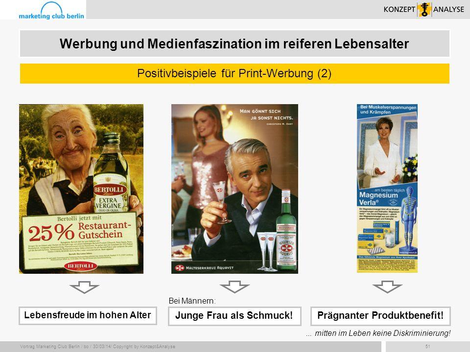 Vortrag Marketing Club Berlin / bo / 30/03/14/ Copyright by Konzept&Analyse51 Werbung und Medienfaszination im reiferen Lebensalter Positivbeispiele f