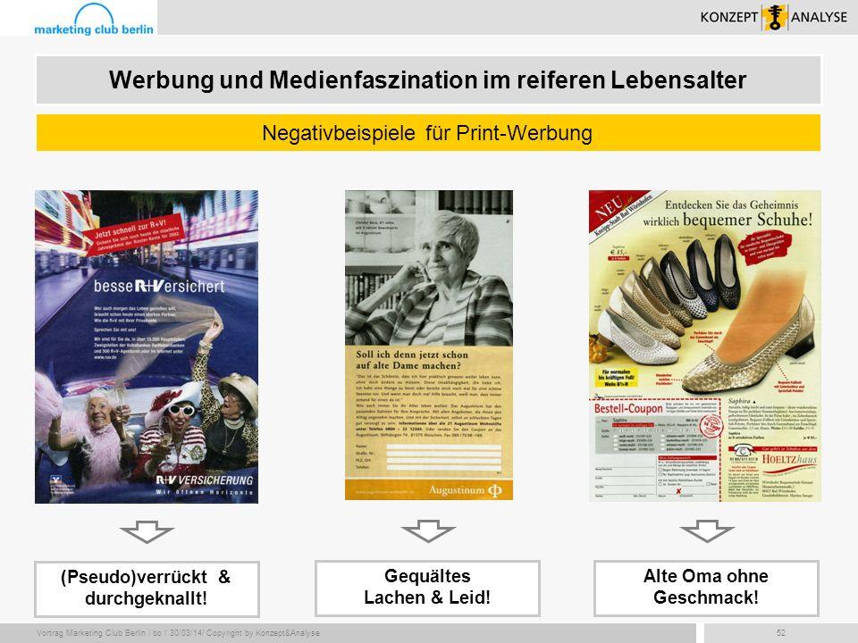 Vortrag Marketing Club Berlin / bo / 30/03/14/ Copyright by Konzept&Analyse52 Werbung und Medienfaszination im reiferen Lebensalter Negativbeispiele f