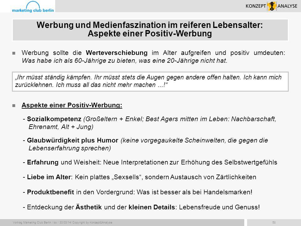 Vortrag Marketing Club Berlin / bo / 30/03/14/ Copyright by Konzept&Analyse58 Werbung und Medienfaszination im reiferen Lebensalter: Aspekte einer Pos