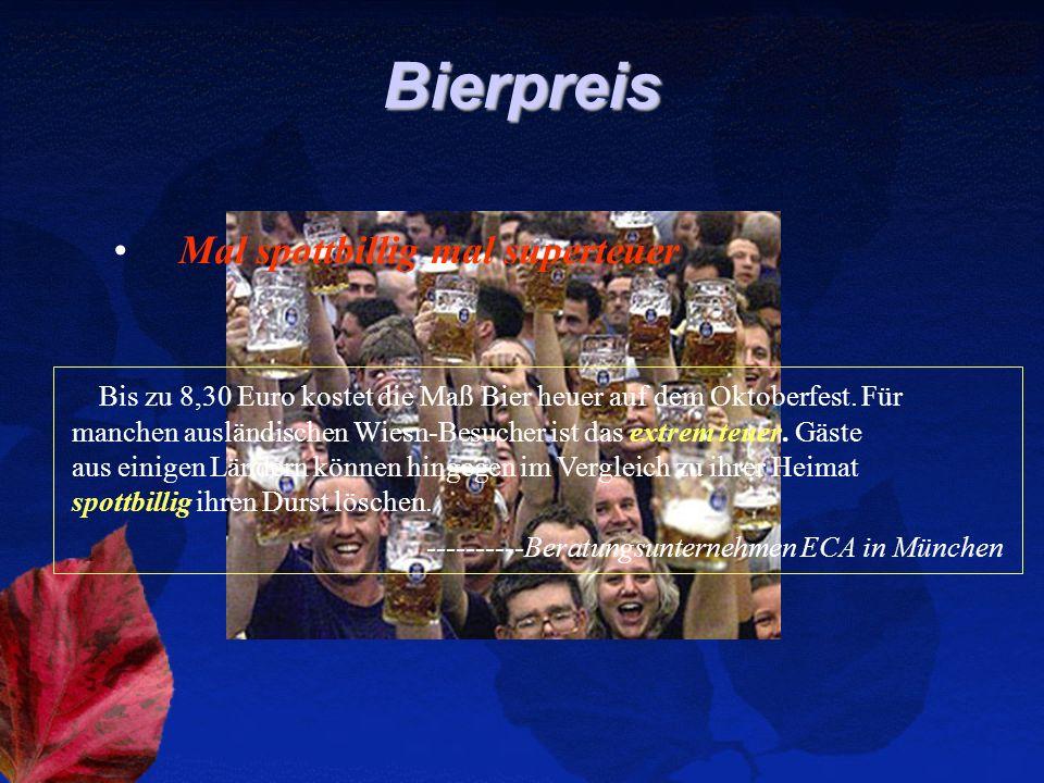Bierpreis Mal spottbillig mal superteuer Bis zu 8,30 Euro kostet die Maß Bier heuer auf dem Oktoberfest. Für manchen ausländischen Wiesn-Besucher ist
